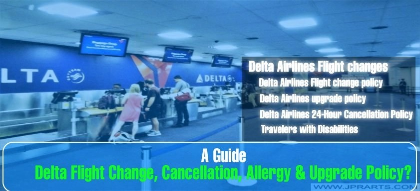Delta Flight Change, Cancellation, Allergy & Upgrade Policy? A guide