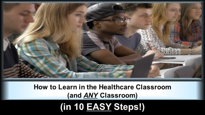 """""""How to Learn in the Healthcare Classroom (and ANY Classroom) (in 10 EASY Steps!)"""""""