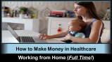 """How to Make Money in Healthcare Working from Home (Full Time!)"""