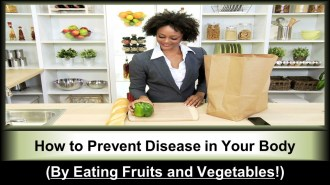 """""""How to Prevent Disease in Your Body (By Eating Fruits and Vegetables!)"""""""