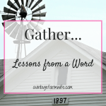 One Little Word That Will Teach Me…..Gather