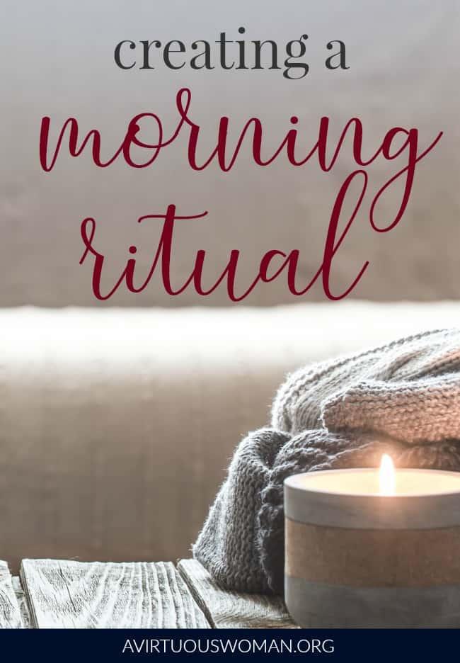 Creating a Morning Ritual @ AVirtuousWoman.org