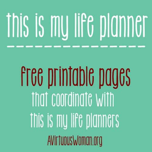 Free Printables that coordinate with This is My Life Planners @ AVirtuousWoman.org #planners #moms