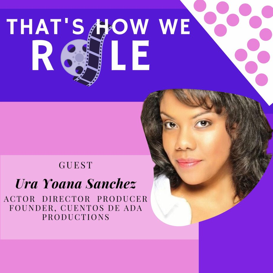 Finding Value and Inspiration In Your Craft with Actor & Filmmaker Ura Yoana Sánchez