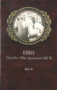 Ebby The Man Who Sponsored Bill W
