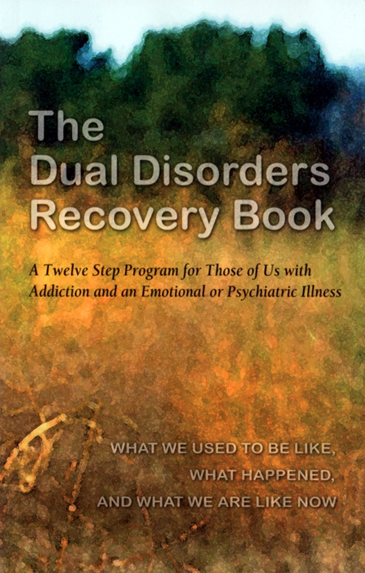 The Dual Disorders Recovery Book A 12 Program for Those with Addiction and  an Emotional or