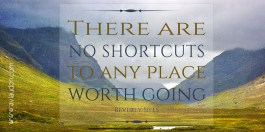 There are no shortcuts to any place worth going. -Beverly Sills - Quotes by A. V. Laudon