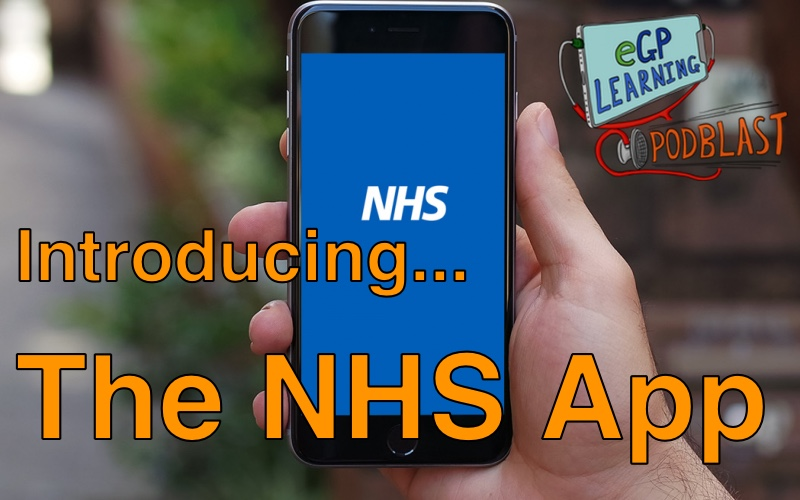 Introducing the NHS App - eGPLearning Podblast