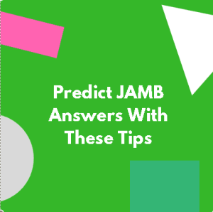 Predict JAMB Answers With These Tips