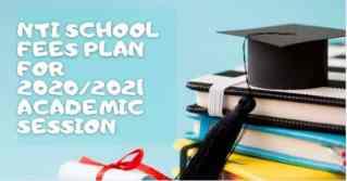 NTI School Fees Plan for 2020/2021 Academic Session
