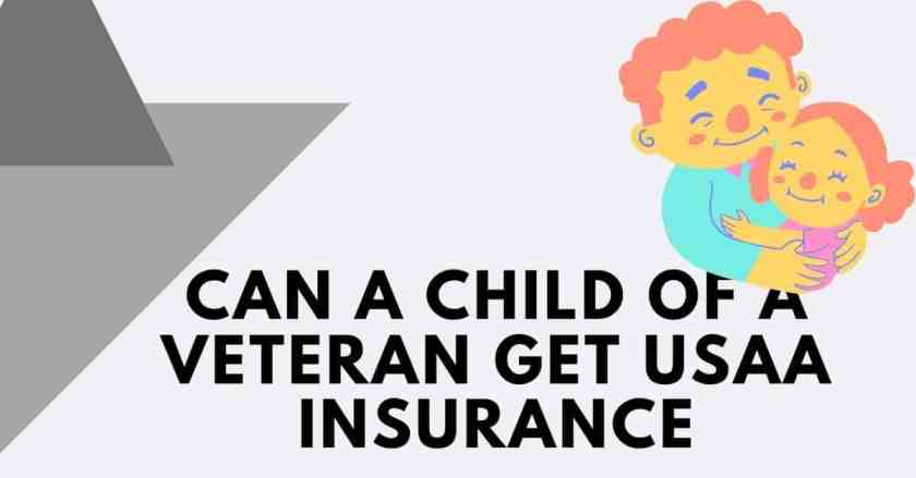 Can A Child Of A Veteran Get USAA Insurance