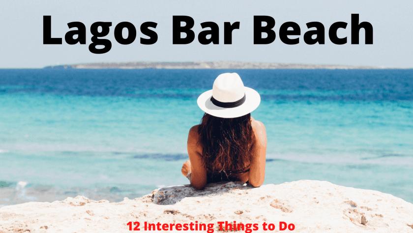 Lagos Bar Beach: 12 Interesting Things to Do at the Beach