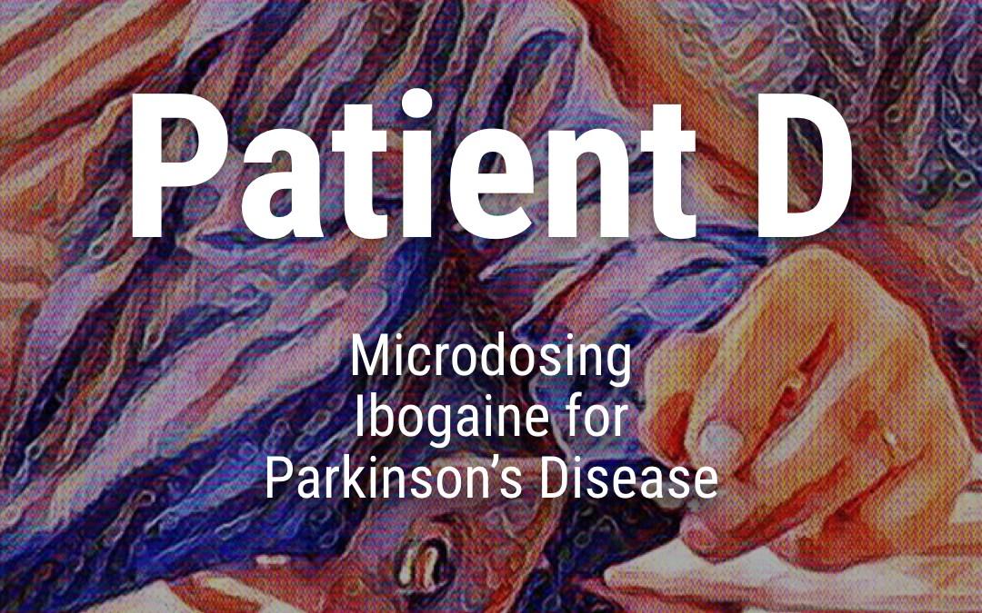 Patient D: Microdosing Ibogaine for Parkinson's