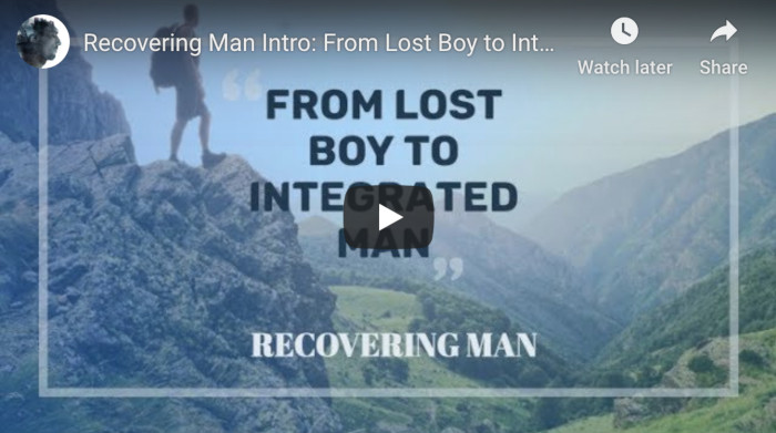 Watch: Recovering Man Intro – From Lost Boy to Integrated Man