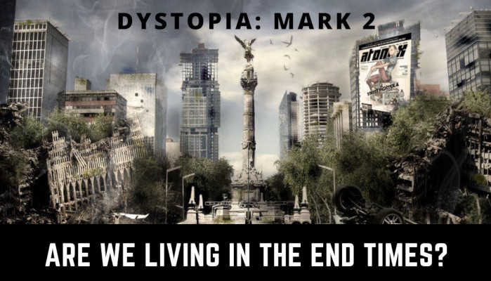 Watch: Dystopia – Mark 2 | Are We Living in the End Times?