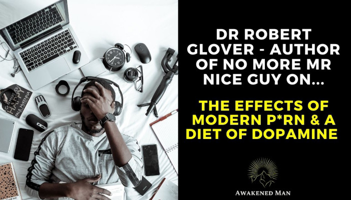 Dr Robert Glover on the Dangers of Modern P*rn & a Diet of Dopamine