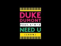 Duke Dumont feat. A.M.E 's Need U (100%)