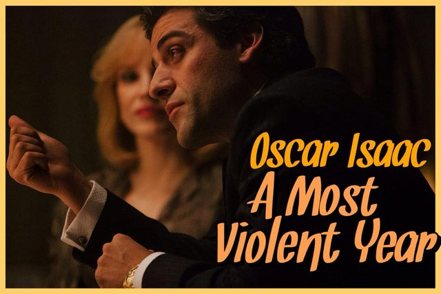 35 - Oscar Isaac - A Most Violent Year