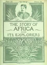 The Story of Africa and its Explorers. [With plates and maps.]