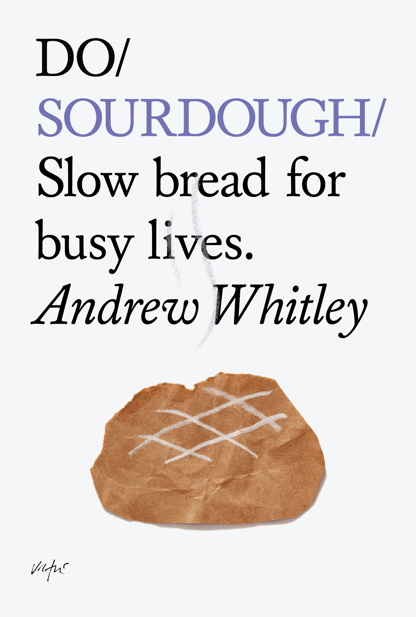 Do Sourdough. Slow Bread For Busy Lives