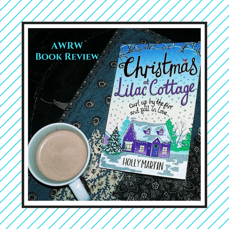 AWRW Book Review: Christmas at Lilac Cottage, by Author Holly Martin @HollyMartin00 @BonnierZaffre #BookReview #ChickLit #Romance #ChristmasRomance