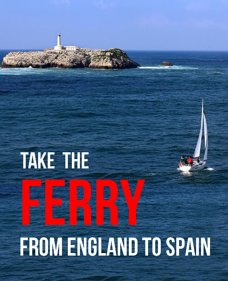 Take a Ferry from England to Spain - much more fun than flying