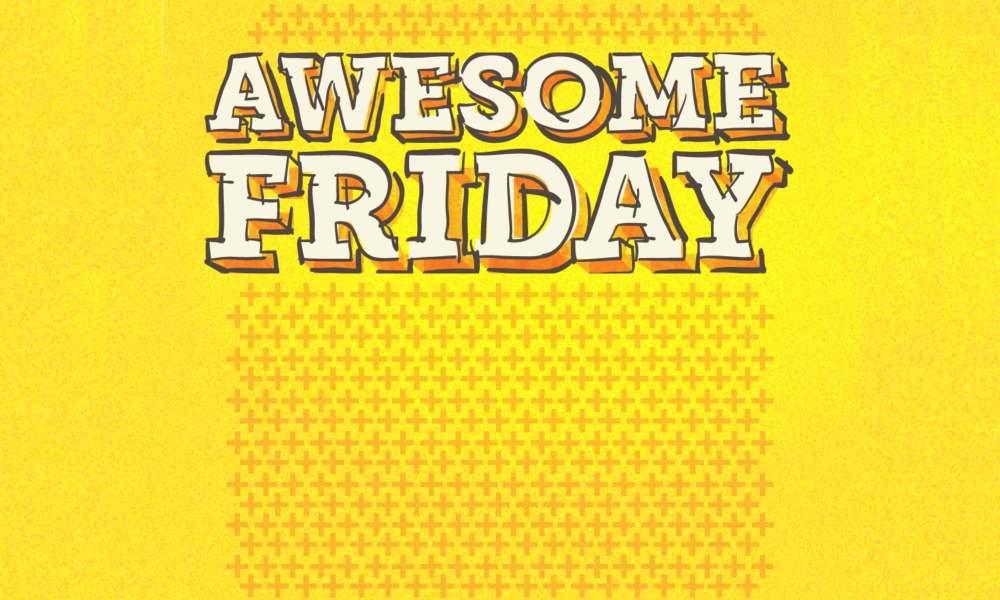 Awesome Friday!