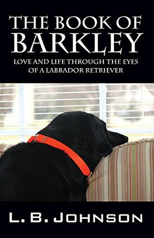 The Book of Barkley – Love and Life Through the Eyes of a Labrador Retriever