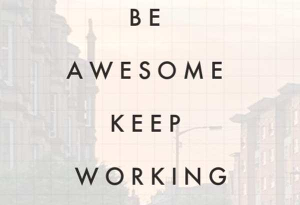 Be Awesome: Keep Working | How to Be Awesome on $20 a Day