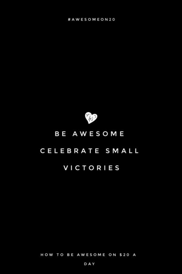 Be Awesome: Celebrate Small Victories