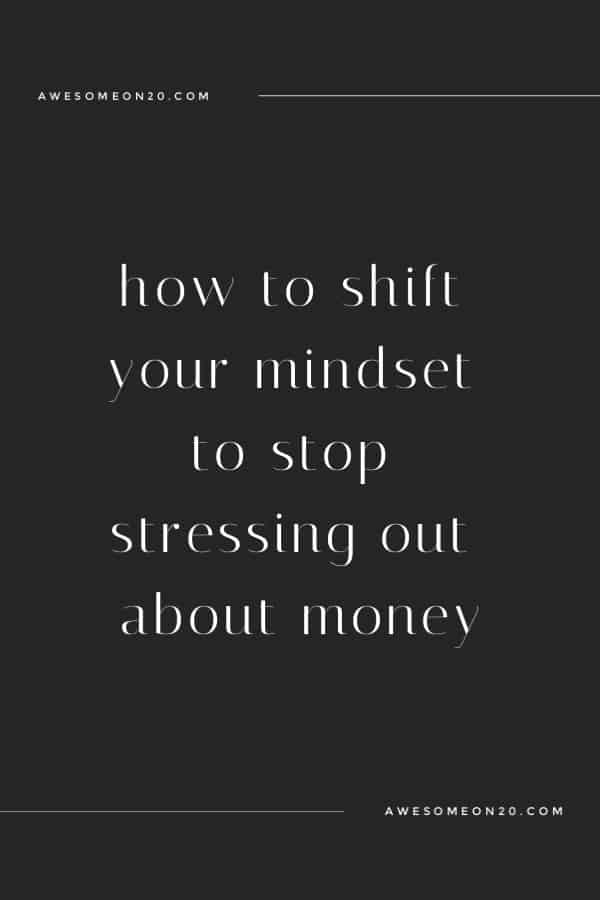 How to shift your mindset to stop stressing out about money.