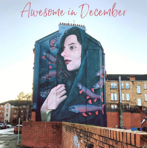 Awesome in December and a mural of a woman with fish
