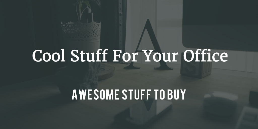Cool Stuff for Your Office  Desk Accessories  Awesome Stuff to Buy