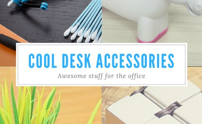 100 Cool Stuff For Your Office Desk Accessories