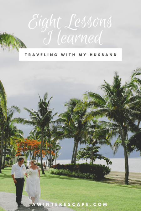 Eight Lessons Travelling With My Husband Taught Me | Travel Couples | Travelling With A Partner #travel #travelblog #coupletravel #relationships