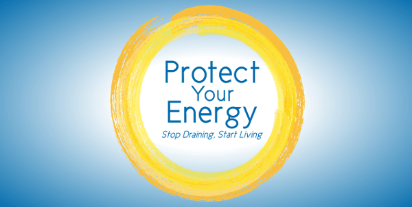 Protect Your Energy: Stop Draining, Start Living