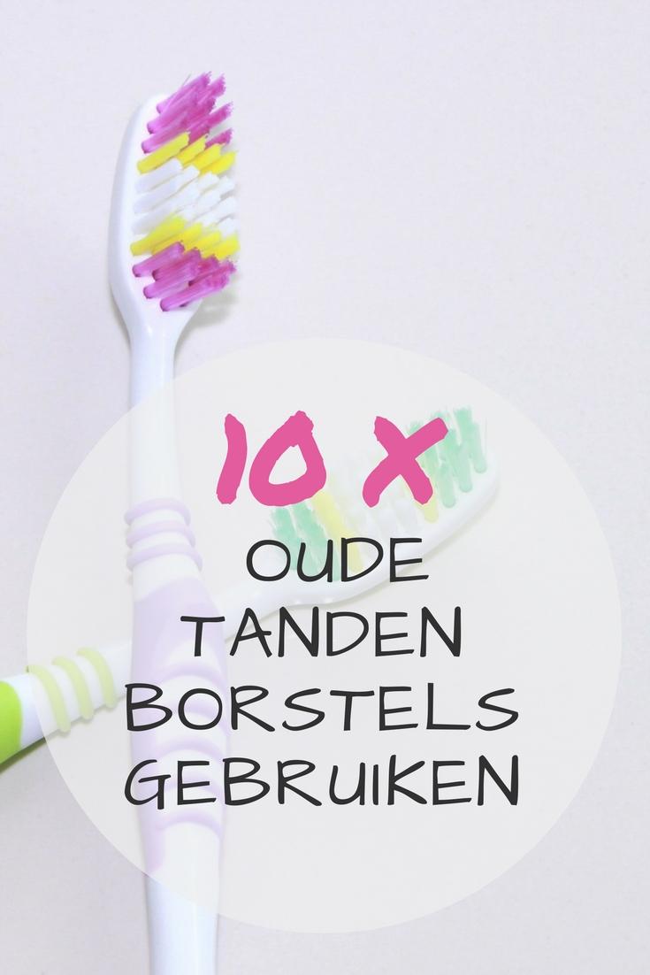10 tips om oude tandenborstels opnieuw te gebruiken