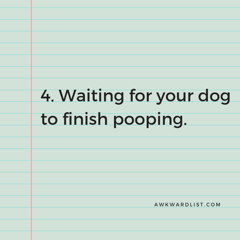 4. Waiting for your dog to finish pooping
