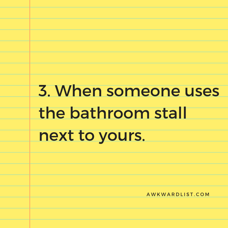 3. Someone uses the bathroom stall next to yours