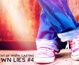 CASTING DOWN LIES #4