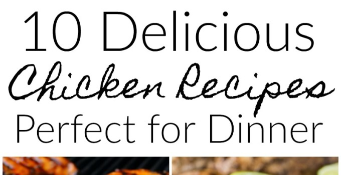 10 Delicious Chicken Recipes Perfect for Dinner