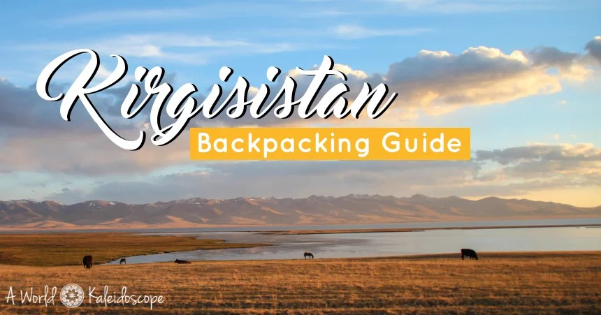 Backpacking in Kirgistan: Reisetipps & Highlights