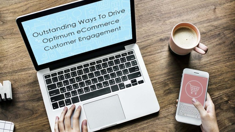 Outstanding Ways To Drive Optimum eCommerce Customer Engagement