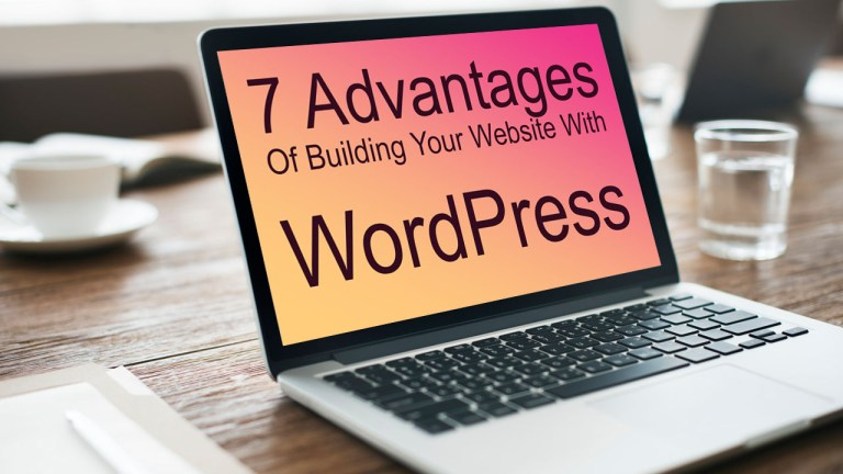 7 Advantages Of Building Your Website With WordPress