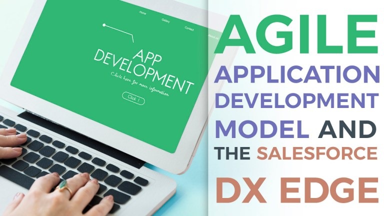 Agile-Application-Development-Model-and-the-Salesforce-DX-Edge
