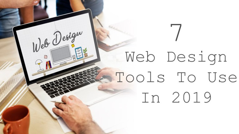 7 Web Design Tools To Use In 2019