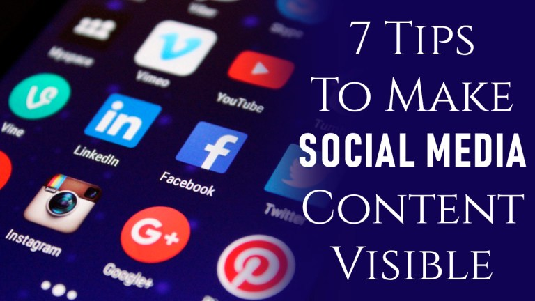 7 Tips To Make Your Social Media Content Visible