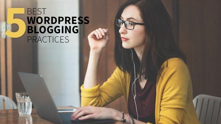 5 Best WordPress Blogging Practices