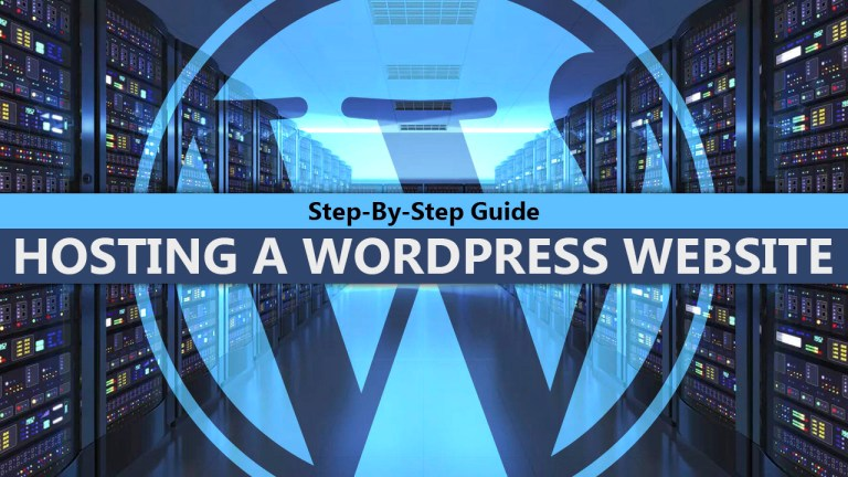 Step-By-Step Guide To Hosting A WordPress Website