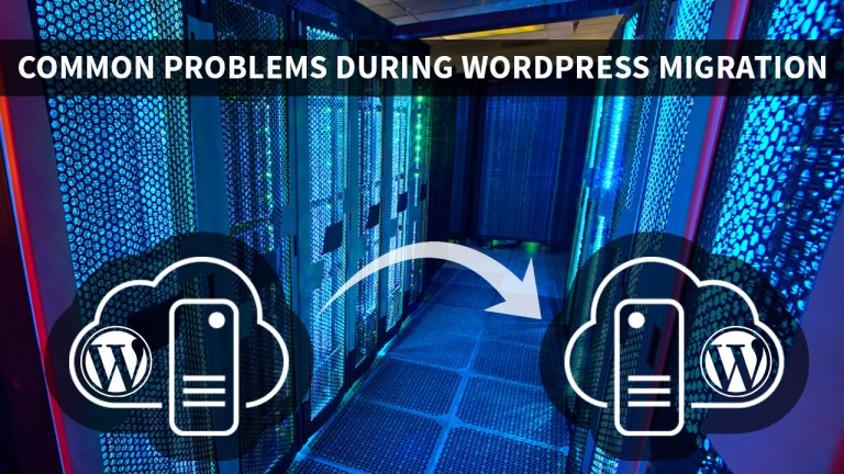 Most Common Problems Which Occur During WordPress Migration